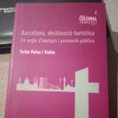 Libros de segunda mano: BARCELONA, DESTINACIÓ TURÍSTICA. UN SEGLE D'IMATGES I PROMOCIÓ PÚBLICA PALOU I RUBIO, SAIDA. CATALÁN. Lote 243311200