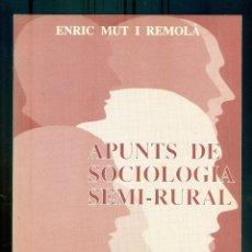 Libros de segunda mano: NUMULITE L0788 APUNTS DE SOCIOLOGIA SEMI-RURAL ENRIC MUT I REMOLÀ EDICIONS EL BASSEGODA RURAL. Lote 243660255