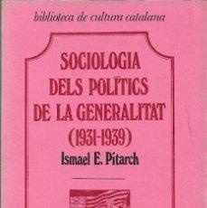 Libros de segunda mano: SOCIOLOGIA DELS POLÍTICS DE LA GENERALITAT (1931-1936), ISMAEL E. PITARCH. Lote 243896270