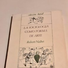 Libros de segunda mano: LA SOCIOLOGIA COMO FORMA DE ARTE - ROBERT NISBET - BOREAL - ESPASA CALPE. Lote 244445060