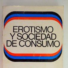 Libros de segunda mano: EREROTISMO Y SOCIEDAD DE CONSUMO. ENRIQUE SALGADO. EDICIONES 29. 1971. Lote 244473255