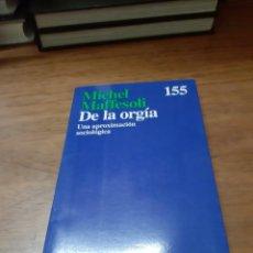 Libros de segunda mano: MAFFESOLI MICHEL, DE LA ORGÍA. UNA APROXIMACIÓN SOCIOLÓGICA, ARIEL, BARCELONA, 1996. Lote 244660190