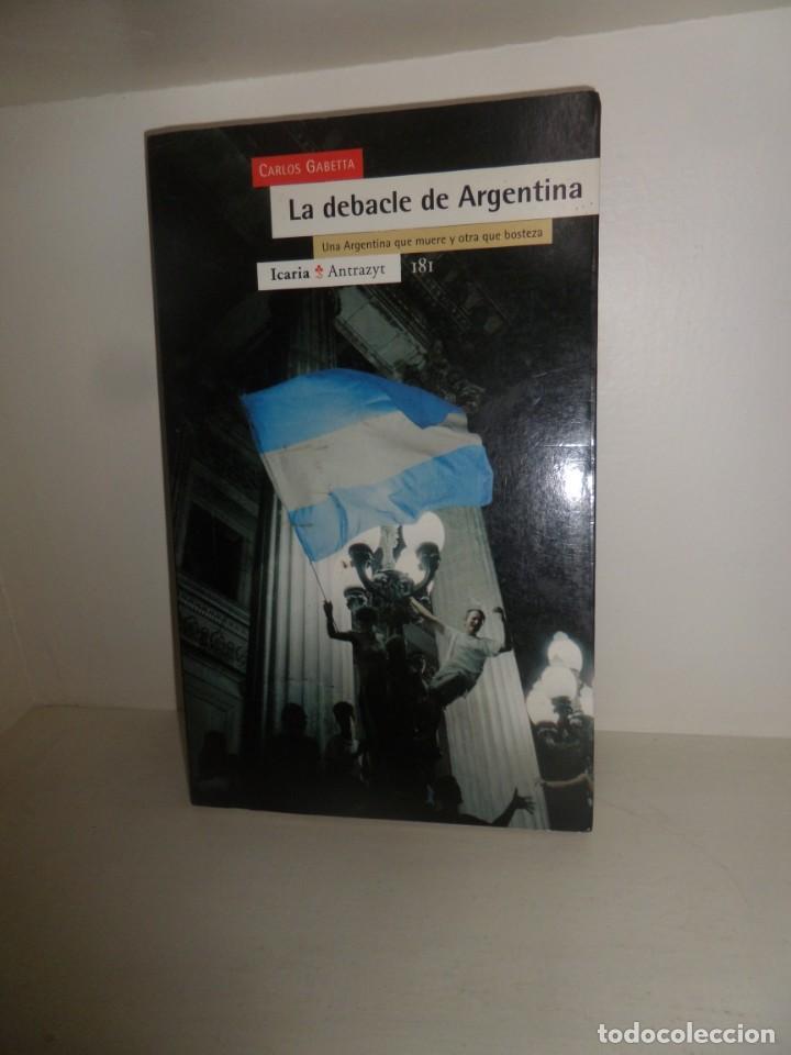 LA DEBACLE DE ARGENTINA UNA ARGENTINA QUE MUERE Y OTRA QUE - CARLOS GABETTA - DISPONGO DE MAS LIBROS (Libros de Segunda Mano - Pensamiento - Sociología)