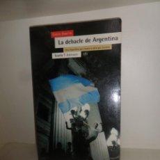 Libros de segunda mano: LA DEBACLE DE ARGENTINA UNA ARGENTINA QUE MUERE Y OTRA QUE - CARLOS GABETTA - DISPONGO DE MAS LIBROS. Lote 244872745