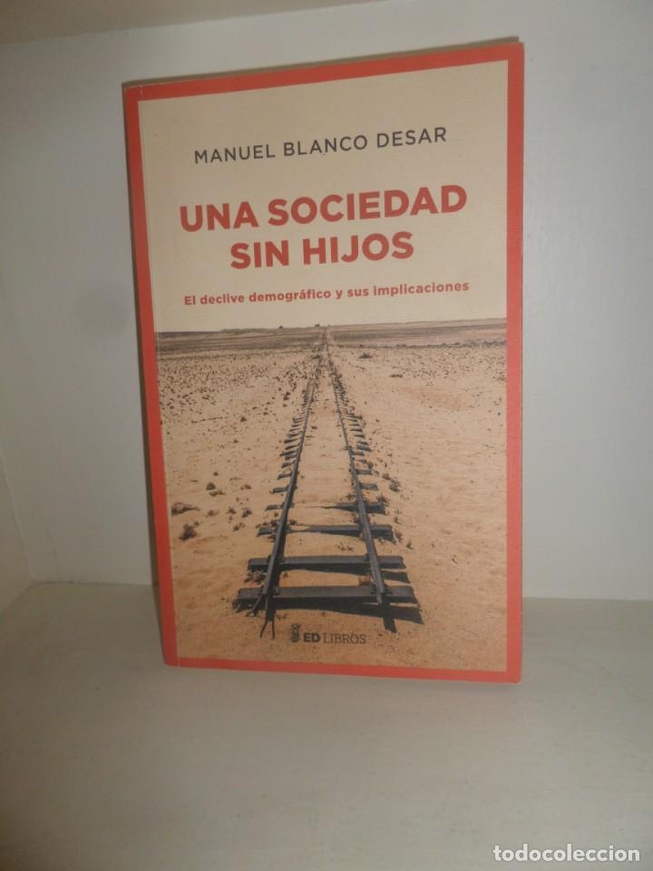 UNA SOCIEDAD SIN HIJOS EL DECLIVE DEMOGRAFICO SUS IMPLICACIONES M. BLANCO DESAR DISPONGO MAS LIBROS (Libros de Segunda Mano - Pensamiento - Sociología)