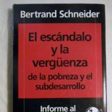 Libros de segunda mano: EL ESCANDALO Y LA VERGÜENZA, DE LA POBREZA Y EL SUBDESARROLLO. 1995 BERTRAND SCHNEIDER. Lote 245166470