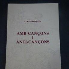 Libros de segunda mano: LLUIS JOAQUÍM (JOSEP RAMÓN ARAGÓ) , AMB CANÇONS I ANTI-CANÇONS, VER FOTOS. Lote 245244075