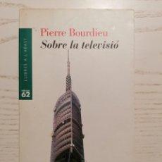 Libros de segunda mano: SOBRE LA TELEVISIÓ - PIERRE BOURDIEU - EDICIONS 62. LLIBRES A L'ABAST, 309 - 1A EDICIÓN - 1997. Lote 246080265
