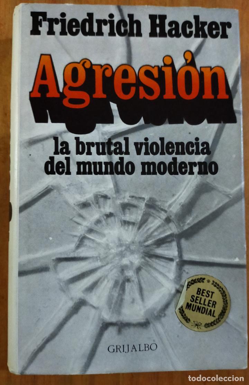 AGRESION, LA BRUTAL VIOLENCIA DEL MUNDO MODERNO - FRIEDRICH HACKER (Libros de Segunda Mano - Pensamiento - Sociología)