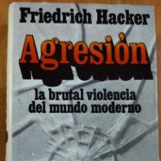 Libros de segunda mano: AGRESION, LA BRUTAL VIOLENCIA DEL MUNDO MODERNO - FRIEDRICH HACKER. Lote 246581725