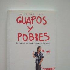 Libros de segunda mano: GUAPOS Y POBRES, RETRATO DE UNA NUEVA CLASE SOCIAL - ALFREDO RUIZ. Lote 253989695