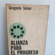Libros de segunda mano: ALIANZA PARA EL PROGRESO, LA MAL NACIDA. GREGORIO SELSER. IGUAZÚ 1964. ARGENTINA (ENVÍO 2,50€). Lote 254734105