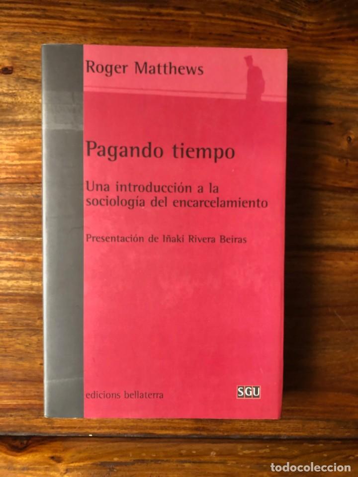 PAGANDO TIEMPO. UNA INTRODUCCIÓN A LA SOCIOLOGIA DEL ENCARCELAMIENTO. ROGER MATTEWS (Libros de Segunda Mano - Pensamiento - Sociología)