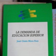 Libros de segunda mano: LA DEMANDA DE EDUCACIÓN SUPERIOR. JOSÉ GINÉS MORA RUIZ CONSEJO DE UNIVERSIDADES . SECRETARIA GENERAL. Lote 257699245
