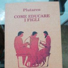 Libros de segunda mano: COME EDUCARE I FIGLI DE PLUTARCO EN ITALIANO. Lote 258977555