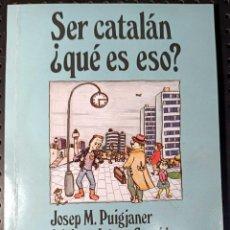 Libros de segunda mano: LIBRO SER CATALÁN ¿QUÉ ES ESO?, JOSEP M. PUIGJANER, ADRIANA LÓPEZ GARRIDO, 1987. Lote 258985380