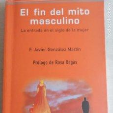 Libros de segunda mano: EL FIN DEL MITO MASCULINO - LA ENTRADA EN EL SIGLO DE LA MUJER - F. JAVIER GONZÁLEZ MARTÍN. Lote 260076165
