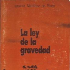 Libros de segunda mano: LA LEY DE LA GRAVEDAD. IGNACIO MARTINEZ DE PISON.1987. Lote 261563325
