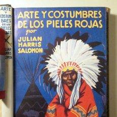 Libros de segunda mano: HARRIS SALOMÓN, JULIÁN - ARTE Y COSTUMBRES DE LOS PIELES ROJAS - BARCELONA 1937 - ILUSTRADO. Lote 261564080