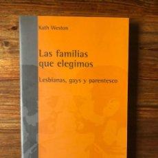 Libros de segunda mano: LAS FAMILIAS QUE ELEGIMOS. LESBIANAS, GAYS Y PARENTESCO. KATH WESTON. EDICIONS BELLATERRA.. Lote 262406295