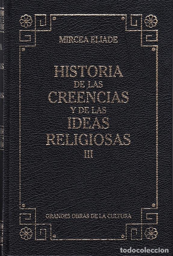 MIRCEA ELIADE. HISTORIA DE LAS CREENCIAS Y DE LAS IDEAS RELIGIOSAS VOL. III. RBA 2005 (Libros de Segunda Mano - Pensamiento - Sociología)