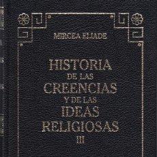 Libros de segunda mano: MIRCEA ELIADE. HISTORIA DE LAS CREENCIAS Y DE LAS IDEAS RELIGIOSAS VOL. III. RBA 2005. Lote 262503465