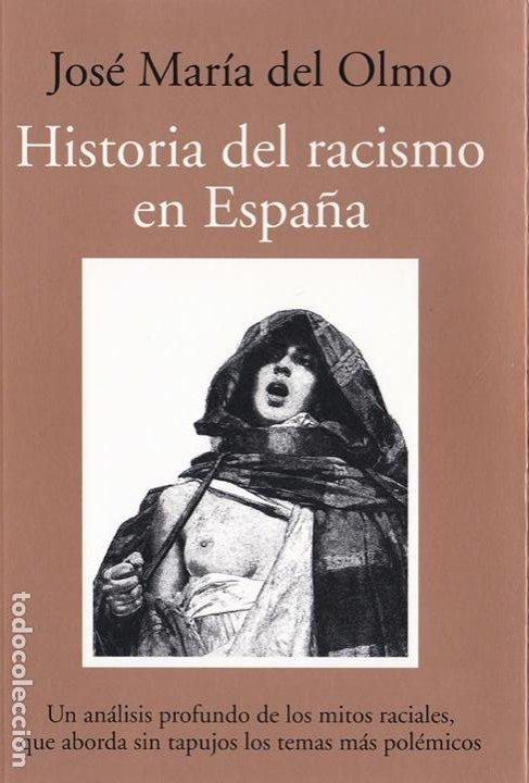 HISTORIA DEL RACISMO EN ESPAÑA / JOSÉ MARÍA DEL OLMO (Libros de Segunda Mano - Pensamiento - Sociología)