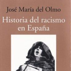 Libros de segunda mano: HISTORIA DEL RACISMO EN ESPAÑA / JOSÉ MARÍA DEL OLMO. Lote 262668860