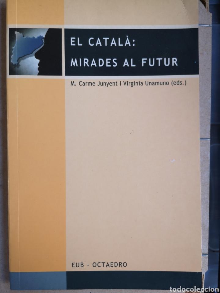 CARME JUNYENT, V UNAMUNO (EDS.). EL CATALÀ: MIRADES AL FUTUR. 1A ED. OCTAEDRO, BCN, JULIOL 2002. (Libros de Segunda Mano - Pensamiento - Sociología)
