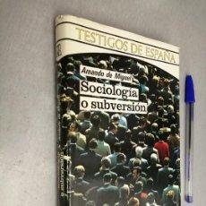 Libros de segunda mano: SOCIOLOGÍA O SUBVERSIÓN / AMANDO DE MIGUEL / TESTIGOS DE ESPAÑA - PLAZA & JANÉS 1ª EDICIÓN 1972. Lote 262931775