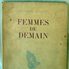 Libros de segunda mano: FEMMES DE DEMAIN - ELISABETH HUGUENIN - 1947 - VER INDICE Y DESCRIPCIÓN. Lote 263176455