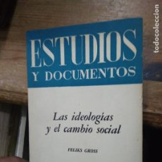 Libros de segunda mano: LAS IDEOLOGÍAS Y EL CAMBIO SOCIAL, FELIKS GROSS. L.14508-1260. Lote 264226272
