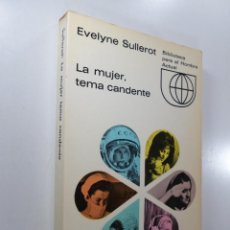 Libros de segunda mano: EVELYNE SULLEROT LA MUJER, TEMA CANDENTE. Lote 268257049