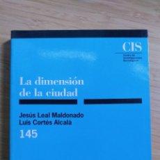 Libros de segunda mano: LA DIMENSION DE LA CIUDAD - JESUS LEAL MALDONADO Y LUIS CORTES ALCALA. Lote 268597554