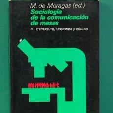 Libros de segunda mano: MIGUEL DE MORAGAS SOCIOLOGÍA DE LA COMUNICACIÓN DE MASAS .GG. MASSMEDIA. 1985. Lote 268899704