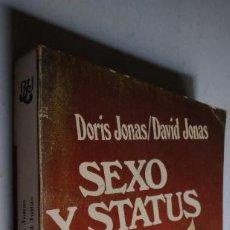 Libros de segunda mano: SEXO Y STATUS.INFLUENCIA DE LA SEXUALIDAD EN LA JERARQUÍA SOCIAL. DORIS JONAS/ DAVID JONAS. 1977.. Lote 268910604