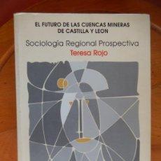 Libros de segunda mano: SOCIOLOGÍA REGIONAL PROSPECTIVA - TERESA ROJO - EL FUTURO DE LAS CUENCAS MINERAS DE CASTILLA Y LEÓN. Lote 269477528