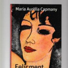 Libros de segunda mano: FELIÇMENT JO SOC UNA DONA - M AURÈLIA CAPMANY - BARCANOVA - CATALÀ. Lote 269643448