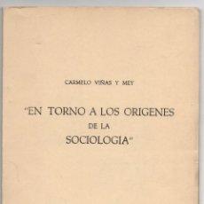 Libros de segunda mano: EN TORNO A LOS ORIGENES DE LA SOCIOLOGIA. CARMELO VIÑAS Y MEY. 1957. Lote 269651608
