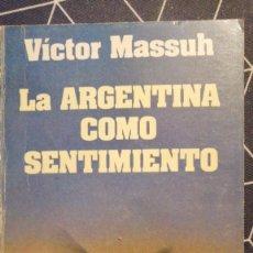 Libros de segunda mano: LA ARGENTINA COMO SENTIMIENTO VICTOR MASSUH ED SUDAMERICANA 20X13CMS. Lote 270402648