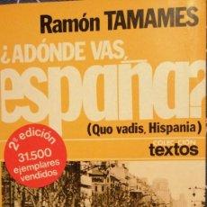 Libros de segunda mano: ¿ADONDE VAS ESPAÑA? RAMON TAMANES 2ª ED QUO VADIS, HISPANIA. Lote 270402963