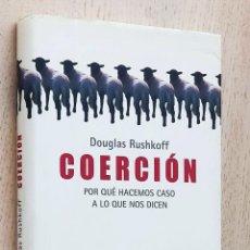 Libros de segunda mano: COERCIÓN. POR QUÉ HACEMOS CASO A LO QUE NOS DICEN - RUSHKOFF, DOUGLAS. Lote 270416758