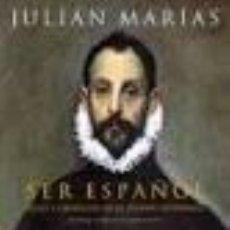 Libros de segunda mano: JULIÁN MARÍAS - SER ESPAÑOL (NUEVA EDICIÓN AMPLIADA). Lote 272352863