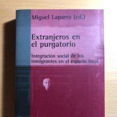 Libros de segunda mano: EXTRANJEROS EN EL PURGATORIO. INTEGRACIÓN SOCIAL DE LOS INMIGRANTES EN EL ESPACIO LOCAL. M. LAPARRA. Lote 274010428