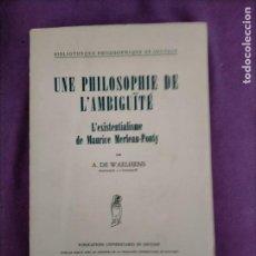 Libros de segunda mano: UNA FILOSOFÍA DE AMBIGÜEDAD EL EXISTENCIALISMO DE MERLEAU-PONTY. BIBLIOTECA FILOSÓFICA DE LOVAINA -. Lote 275714743