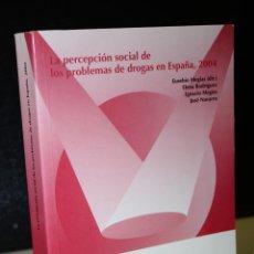 Libros de segunda mano: LA PERCEPCIÓN SOCIAL DE LOS PROBLEMAS DE DROGAS EN ESPAÑA, 2004.- MEGÍAS, EUSEBIO. (DIR). Lote 277583638
