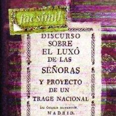 Libros de segunda mano: DISCURSO SOBRE EL LUXÓ DE LAS SEÑORAS, Y PROYECTO DE UN TRAGE NACIONAL. ANÓNIMO. S-082. Lote 278413273