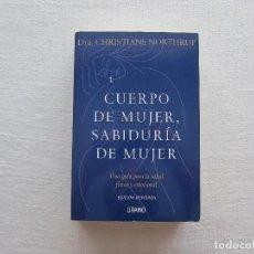 Livres d'occasion: CUERPO DE MUJER, SABIDURÍA DE MUJER. UNA GUÍA PARA LA SALUD FÍSICA Y EMOCIONAL DRA. CHRISTIANE NORTH. Lote 281981638