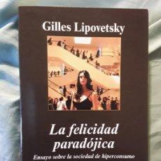 Libros de segunda mano: LA FELICIDAD PARADÓJICA, DE GILLES LIPOVETSKY. EXCELENTE ESTADO. ANAGRAMA ARGUMENTOS, 2007. RARO. Lote 283649228
