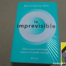 Libros de segunda mano: GARCIA ALLER, MARTA: LO IMPREVISIBLE. TODO LO QUE LA TECNOLOGÍA QUIERE Y NO PUEDE CONTROLAR. Lote 287995248